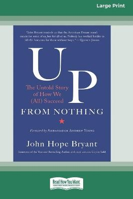 Up from Nothing: The Untold Story of How We (All) Succeed [Standard Large Print 16 Pt Edition] by John Hope Bryant