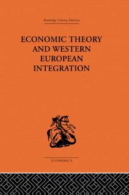 Economic Theory and Western European Intergration by Tibor Scitovsky