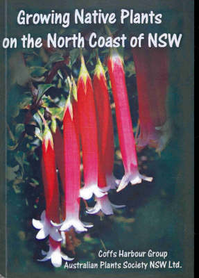 Growing Native Plants on the North Coast of New South Wales by John W. Wrigley