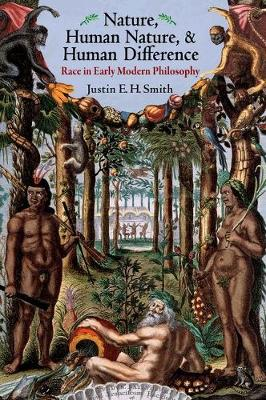 Nature, Human Nature, and Human Difference by Justin E. H. Smith
