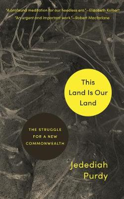 This Land Is Our Land: The Struggle for a New Commonwealth by Jedediah Purdy