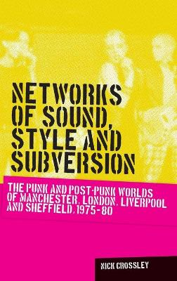 Networks of Sound, Style and Subversion by Nick Crossley