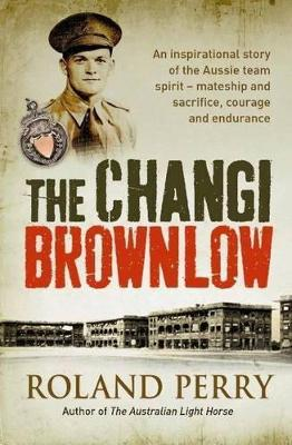 The Changi Brownlow: An inspirational story of the Aussie spirit by Roland Perry