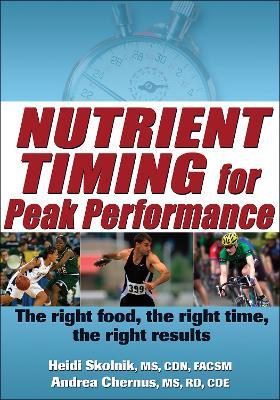 Nutrient Timing for Peak Performance by Heidi Skolnik