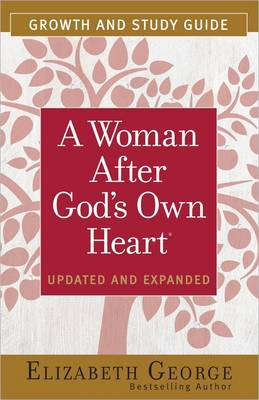 A Woman After God's Own Heart Growth and Study Guide by Elizabeth George
