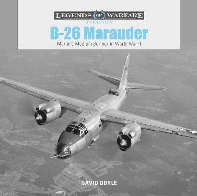 B26 Marauder: Martinas Medium Bomber in World War II by David Doyle