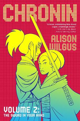 Chronin Volume 2: The Sword in Your Hand by Alison Wilgus