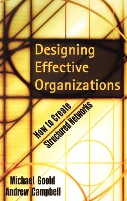Designing Effective Organizations by Michael Goold