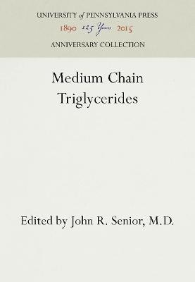 Medium Chain Triglycerides by John R. Senior