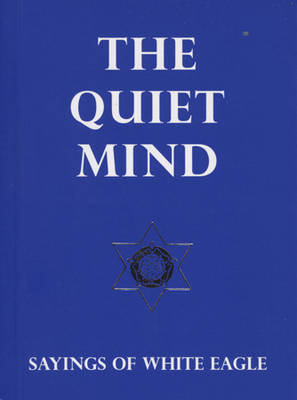 The Quiet Mind: Sayings of White Eagle by White Eagle