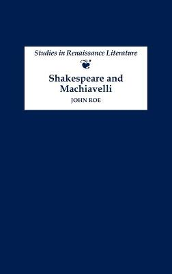 Shakespeare and Machiavelli by John Roe