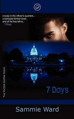 7 Days (the Victor Sexton Series) by Sammie Ward