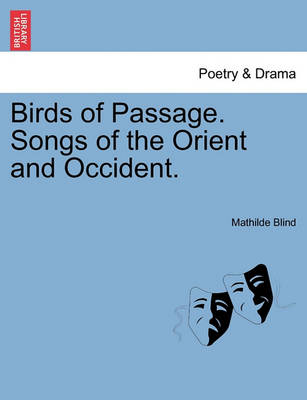 Birds of Passage. Songs of the Orient and Occident. by Mathilde Blind