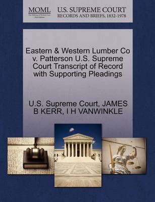 Eastern & Western Lumber Co V. Patterson U.S. Supreme Court Transcript of Record with Supporting Pleadings by James B Kerr