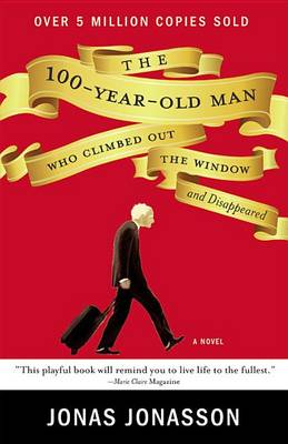 100-Year-Old Man Who Climbed Out the Window and Disappeared by Jonas Jonasson
