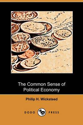 Common Sense of Political Economy (Dodo Press) by Philip H. Wicksteed