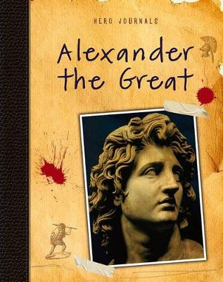 Hero Journals: Alexander the Great by Nick Hunter