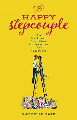 The Happy Stepcouple: How Couples with Stepchildren Can Strengthen Their Relationships book