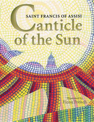 Canticle of the Sun: Saint Francis of Assisi by Fiona Franch