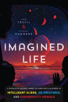 Imagined Life: A Speculative Scientific Journey Among the Exoplanets in Search of Intelligent Aliens, Ice Creatures, and Supergravity Animals book