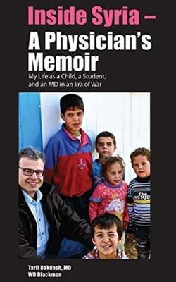 Inside Syria -- A Physician's Memoir by Tarif Bakdash