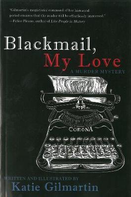 Blackmail, My Love: A Murder Mystery by Katie Gilmartin