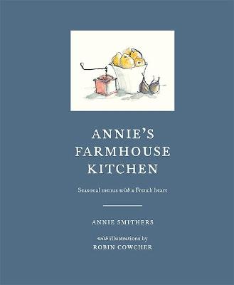 Annie's Farmhouse Kitchen by Annie Smithers