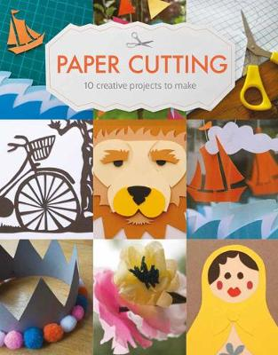 Paper Cutting: 10 Creative Projects to Make by Claire Culley