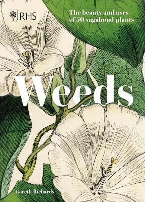 RHS Weeds: the beauty and uses of 50 vagabond plants book