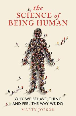 The Science of Being Human: Why We Behave, Think and Feel the Way We Do by Marty Jopson