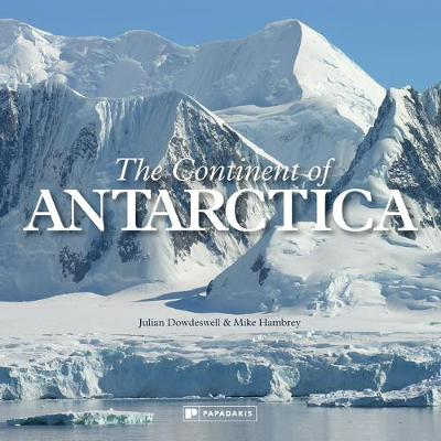 The Continent of Antarctica by Julian Dowdeswell