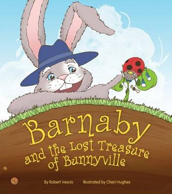 Barnaby and the Lost Treasure of Bunnyville by Robert Vescio