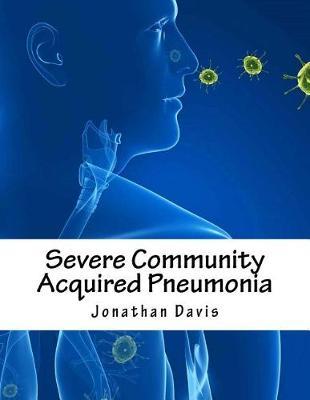 Severe Community Acquired Pneumonia by Jonathan Davis