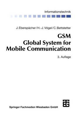 GSM Global System for Mobile Communication: Vermittlung, Dienste Und Protokolle in Digitalen Mobilfunknetzen by Jorg Eberspacher