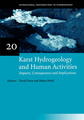 Karst Hydrogeology and Human Activities: Impacts, Consequences and Implications: IAH International Contributions to Hydrogeology 20 by David Drew