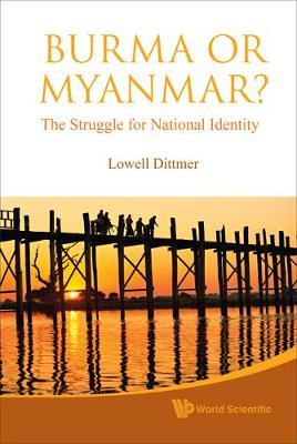 Burma Or Myanmar? The Struggle For National Identity by Lowell Dittmer