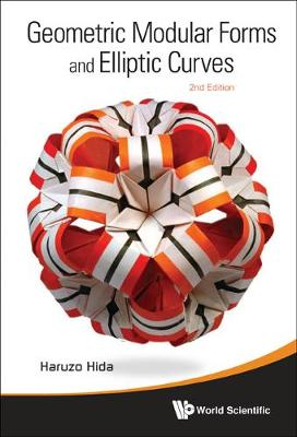 Geometric Modular Forms And Elliptic Curves (2nd Edition) by Haruzo Hida