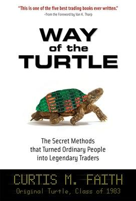 Way of the Turtle: The Secret Methods that Turned Ordinary People into Legendary Traders by Curtis Faith