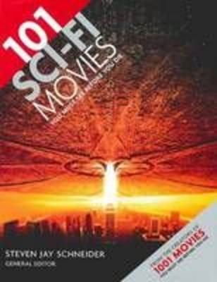 101 Sci-fi Movies You Must See Before You Die by Steven Jay Schneider