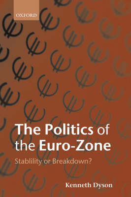 The Politics of the Euro-Zone: Stability or Breakdown? by Kenneth Dyson