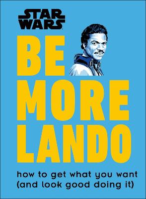 Star Wars Be More Lando: How to Get What You Want (and Look Good Doing It) by Christian Blauvelt