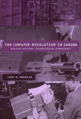 The Computer Revolution in Canada by John N. Vardalas