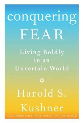 Conquering Fear by Rabbi Harold S Kushner