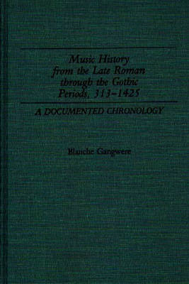 Music History from the Late Roman Through the Gothic Periods, 313-1425 by Blanche M. Gangwere