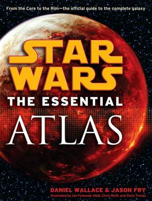 The Essential Atlas: Star Wars by Daniel Wallace