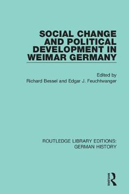 Social Change and Political Development in Weimar Germany by Richard Bessel