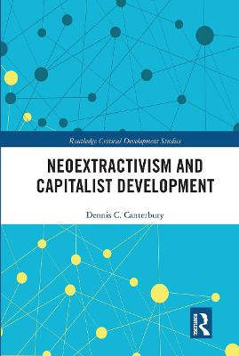 Neoextractivism and Capitalist Development by Dennis C. Canterbury