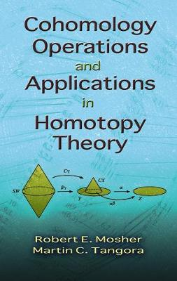 Cohomology Operations and Applications in Homotopy Theory by Robert E. Mosher