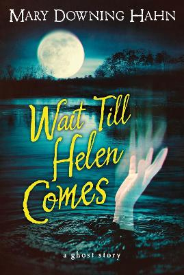 Wait Till Helen Comes: a Ghost Story by Mary Downing Hahn