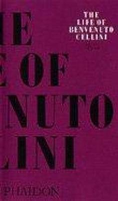 The Life of Benvenuto Cellini by John Pope-Hennessy